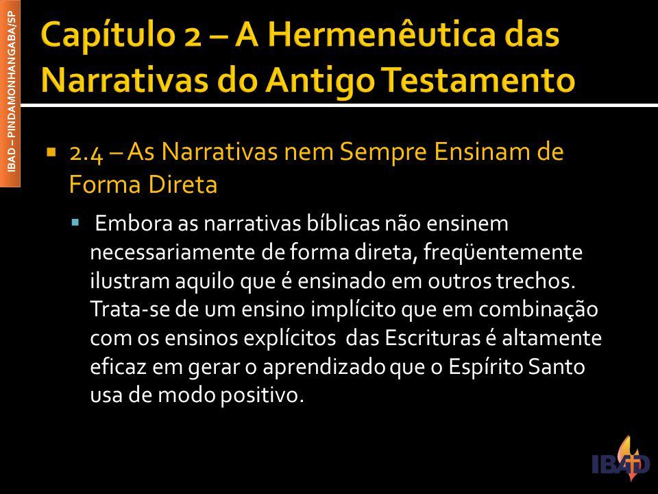 IBAD – PINDAMONHANGABA/SP  2.4 – As Narrativas nem Sempre Ensinam de Forma Direta  Embora as narrativas bíblicas não ensinem necessariamente de form