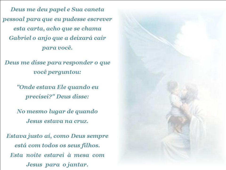 Deus me deu papel e Sua caneta pessoal para que eu pudesse escrever esta carta, acho que se chama Gabriel o anjo que a deixará cair para você.