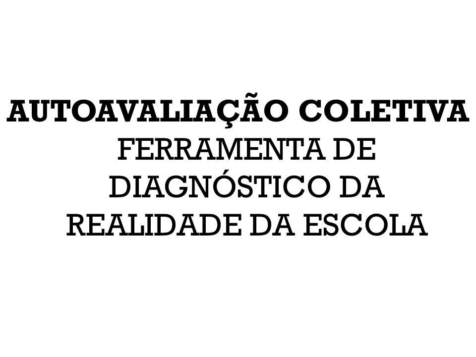 AUTOAVALIAÇÃO COLETIVA FERRAMENTA DE DIAGNÓSTICO DA REALIDADE DA ESCOLA