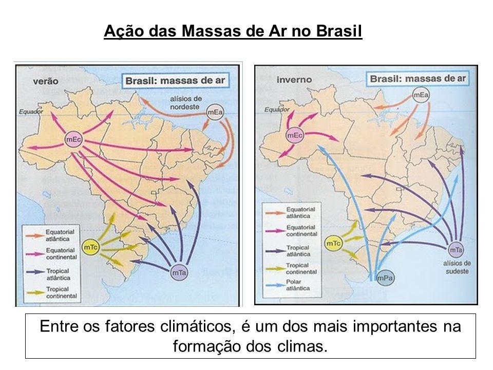 Ação das Massas de Ar no Brasil Entre os fatores climáticos, é um dos mais importantes na formação dos climas.