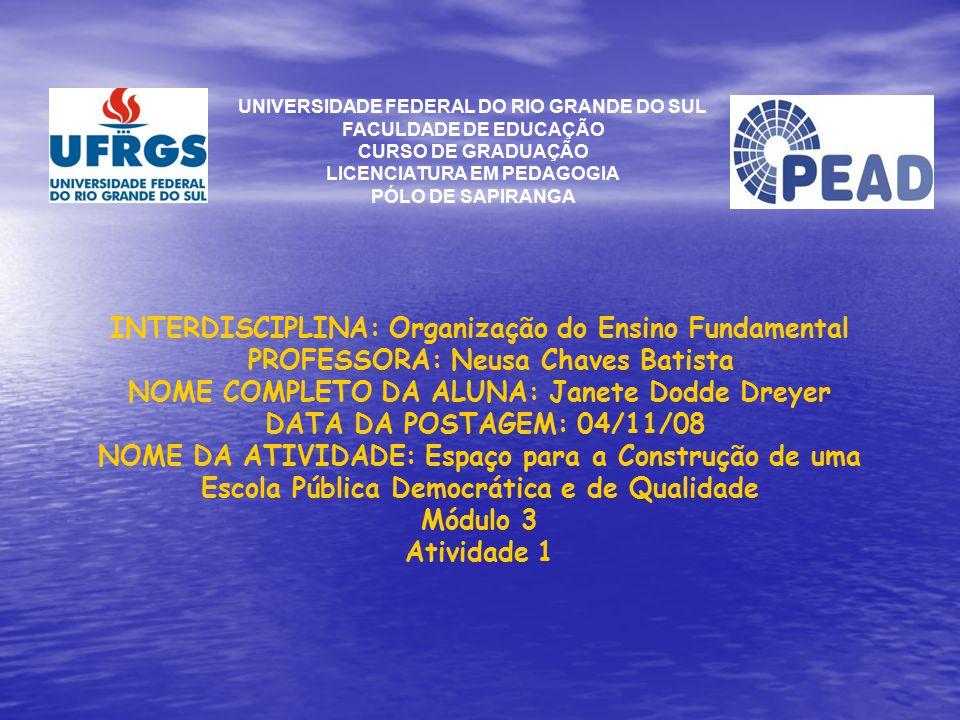 UNIVERSIDADE FEDERAL DO RIO GRANDE DO SUL FACULDADE DE EDUCAÇÃO CURSO DE GRADUAÇÃO LICENCIATURA EM PEDAGOGIA PÓLO DE SAPIRANGA INTERDISCIPLINA: Organi