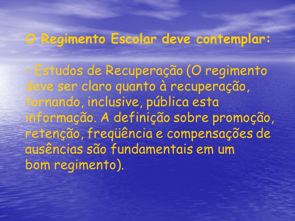 O Regimento Escolar deve contemplar: Estudos de Recuperação (O regimento deve ser claro quanto à recuperação, tornando, inclusive, pública esta inform