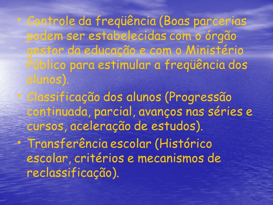 Controle da freqüência (Boas parcerias podem ser estabelecidas com o órgão gestor da educação e com o Ministério Público para estimular a freqüência d