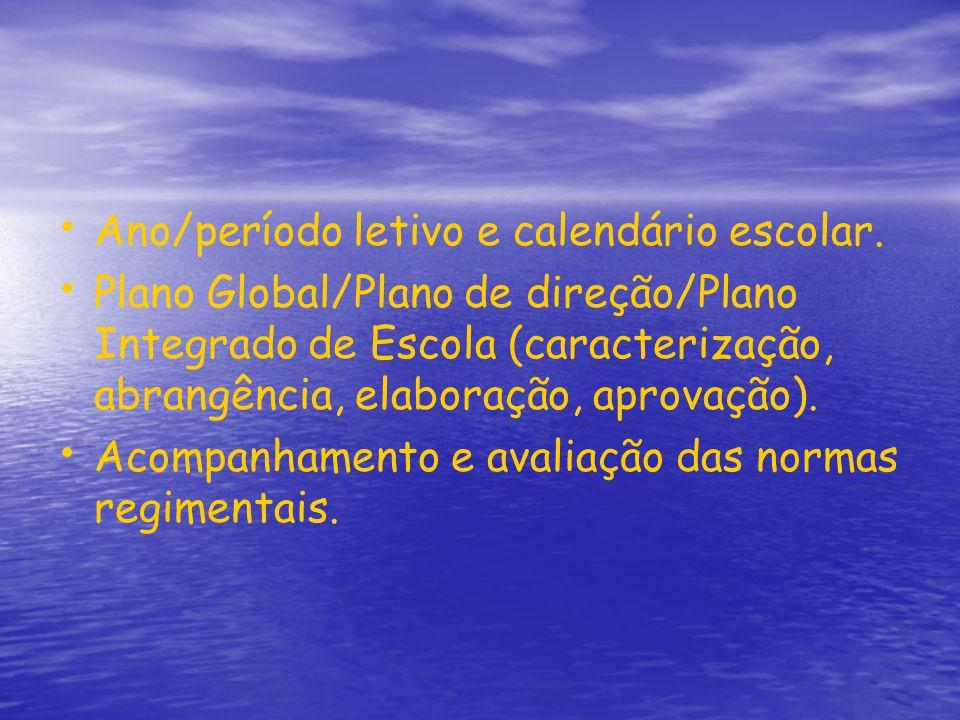 Ano/período letivo e calendário escolar. Plano Global/Plano de direção/Plano Integrado de Escola (caracterização, abrangência, elaboração, aprovação).