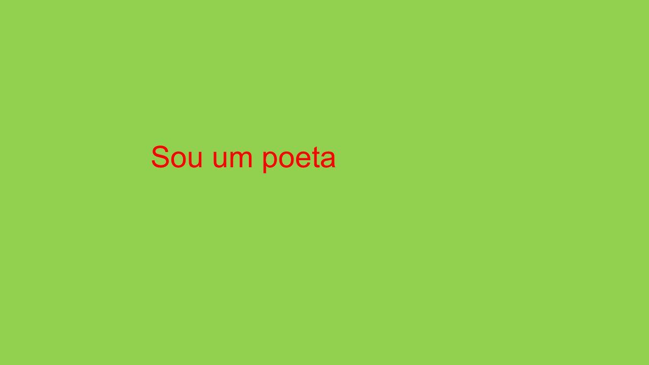 Sou um poeta