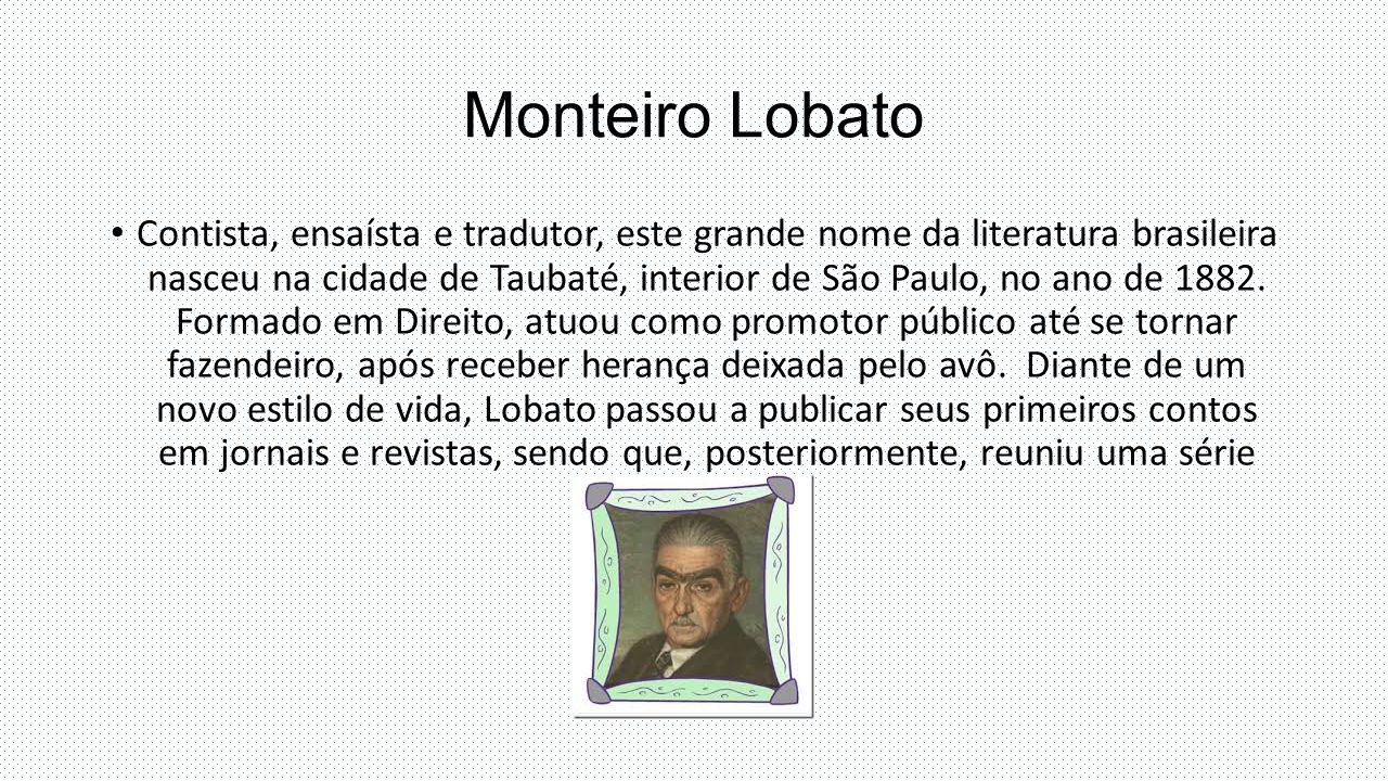 Monteiro Lobato Contista, ensaísta e tradutor, este grande nome da literatura brasileira nasceu na cidade de Taubaté, interior de São Paulo, no ano de 1882.