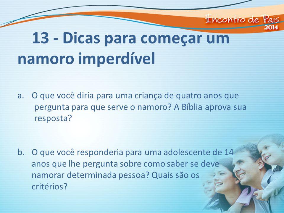 13 - Dicas para começar um namoro imperdível a.O que você diria para uma criança de quatro anos que pergunta para que serve o namoro? A Bíblia aprova