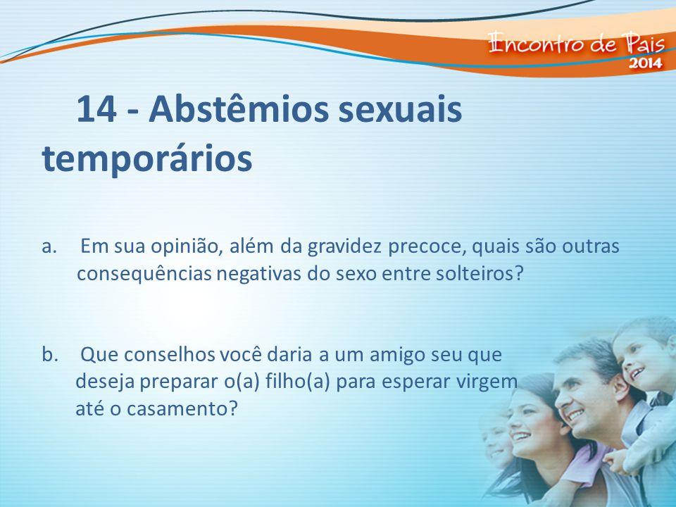 14 - Abstêmios sexuais temporários a. Em sua opinião, além da gravidez precoce, quais são outras consequências negativas do sexo entre solteiros? b. Q