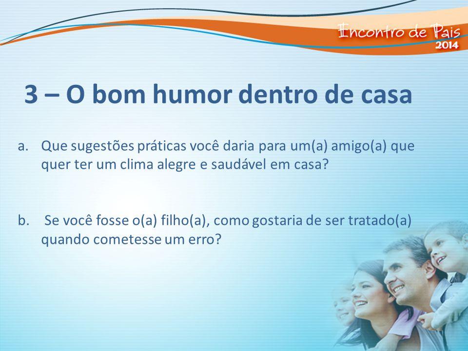 3 – O bom humor dentro de casa a.Que sugestões práticas você daria para um(a) amigo(a) que quer ter um clima alegre e saudável em casa? b. Se você fos