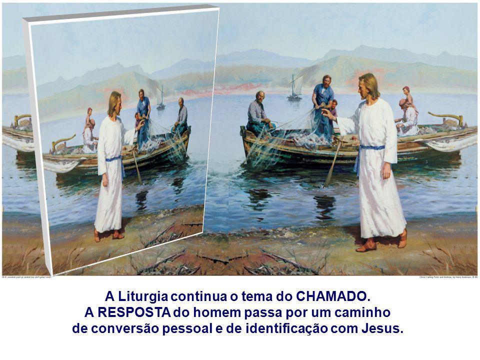 A Liturgia continua o tema do CHAMADO.