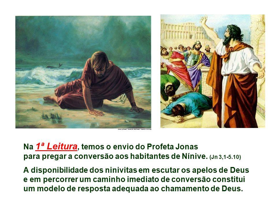 Na 1ª Leitura, temos o envio do Profeta Jonas para pregar a conversão aos habitantes de Nínive.