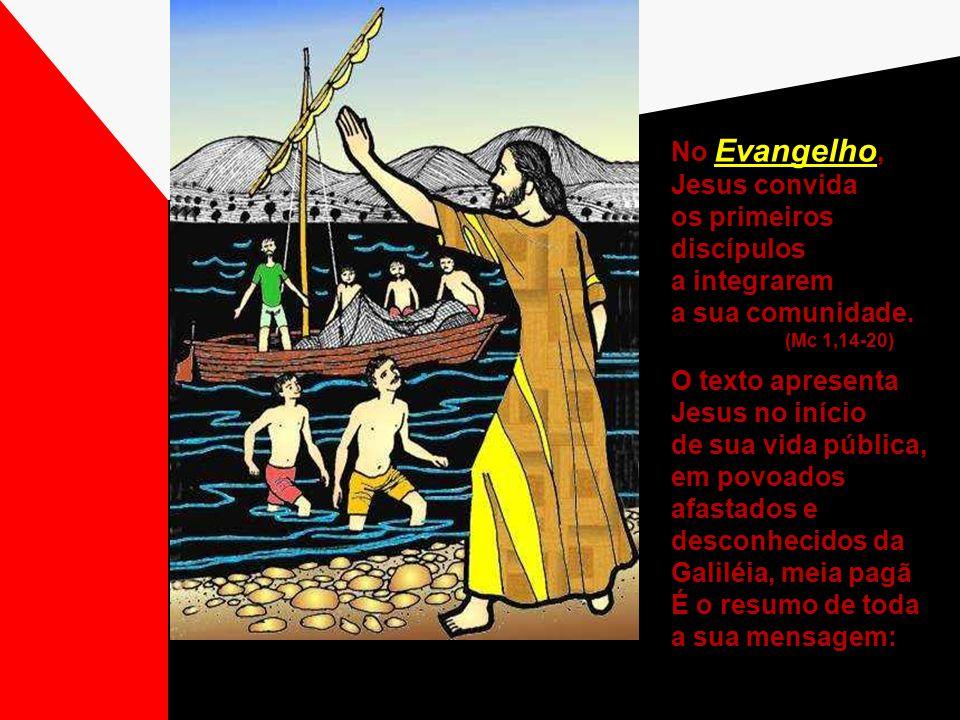 No Evangelho, Jesus convida os primeiros discípulos a integrarem a sua comunidade.