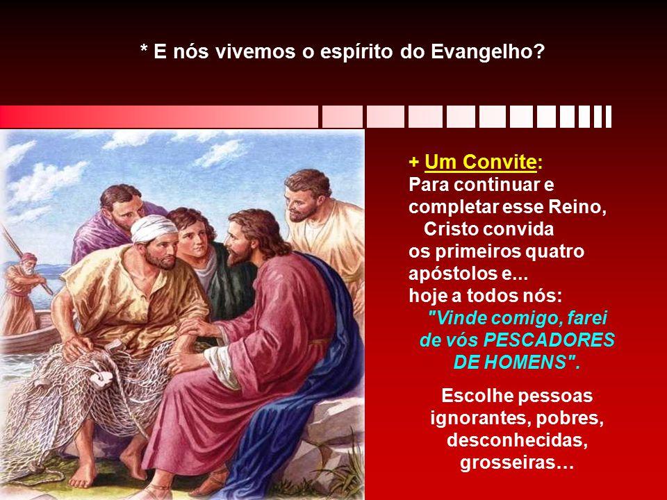 + Um Convite : Para continuar e completar esse Reino, Cristo convida os primeiros quatro apóstolos e...