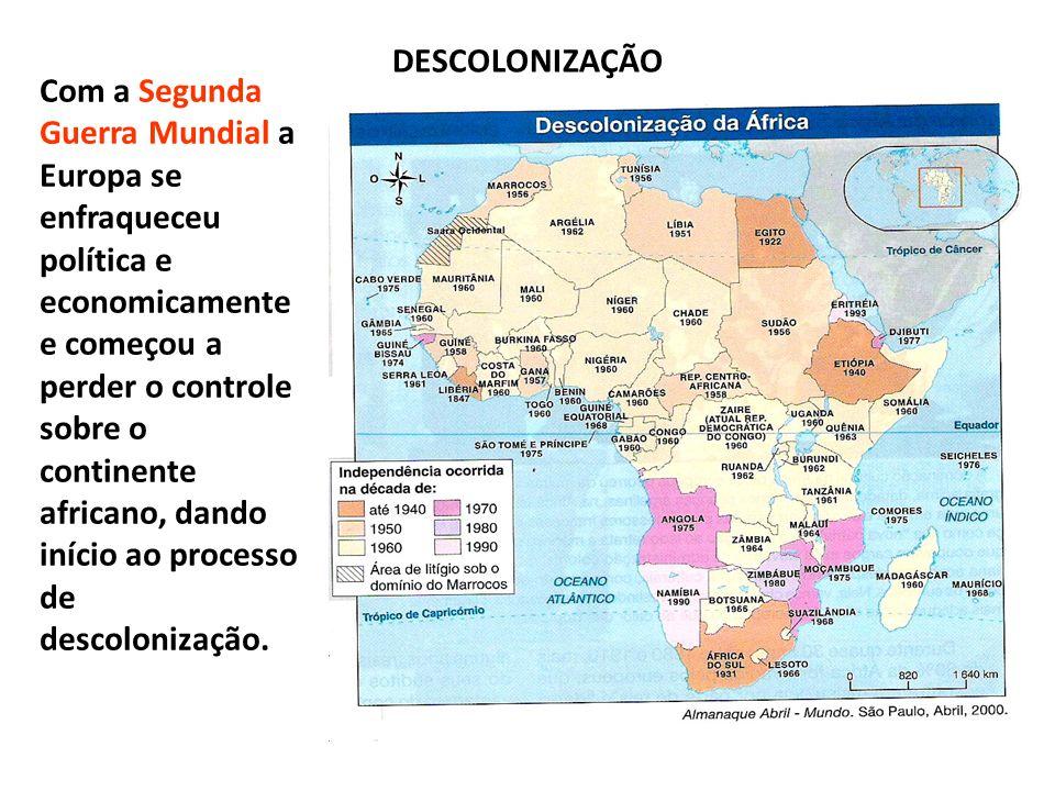 Com a Segunda Guerra Mundial a Europa se enfraqueceu política e economicamente e começou a perder o controle sobre o continente africano, dando início ao processo de descolonização.