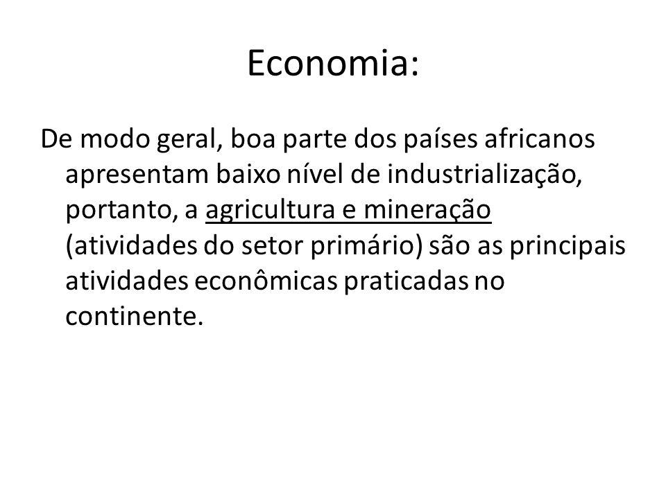 Economia: De modo geral, boa parte dos países africanos apresentam baixo nível de industrialização, portanto, a agricultura e mineração (atividades do setor primário) são as principais atividades econômicas praticadas no continente.