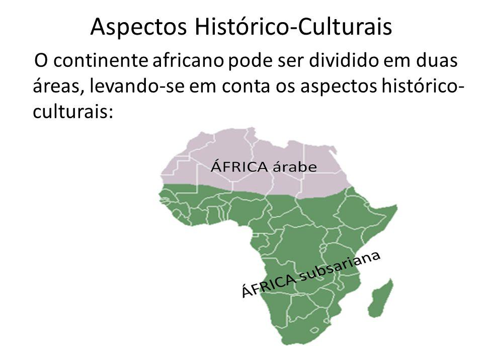 Aspectos Histórico-Culturais O continente africano pode ser dividido em duas áreas, levando-se em conta os aspectos histórico- culturais: