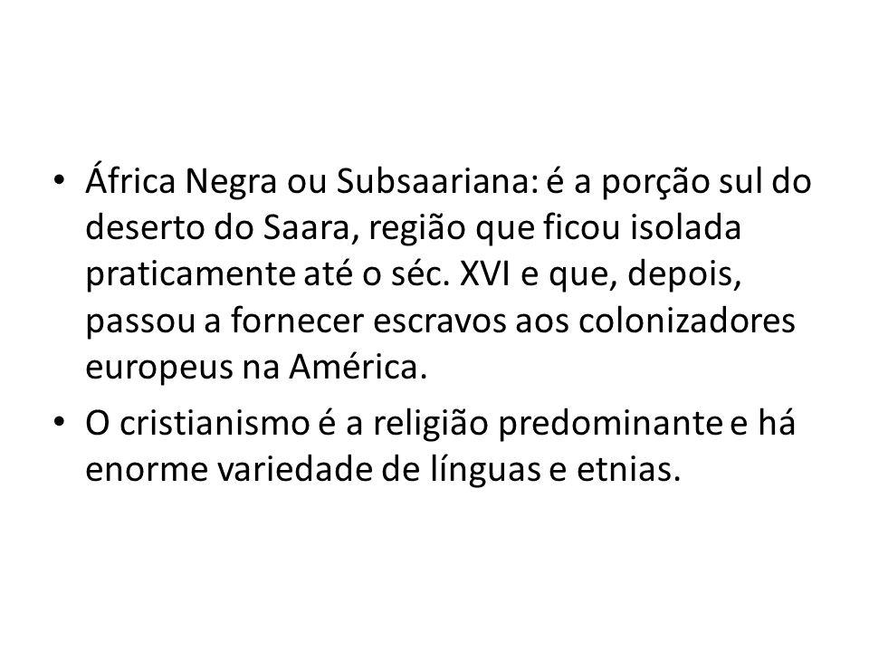 África Negra ou Subsaariana: é a porção sul do deserto do Saara, região que ficou isolada praticamente até o séc.