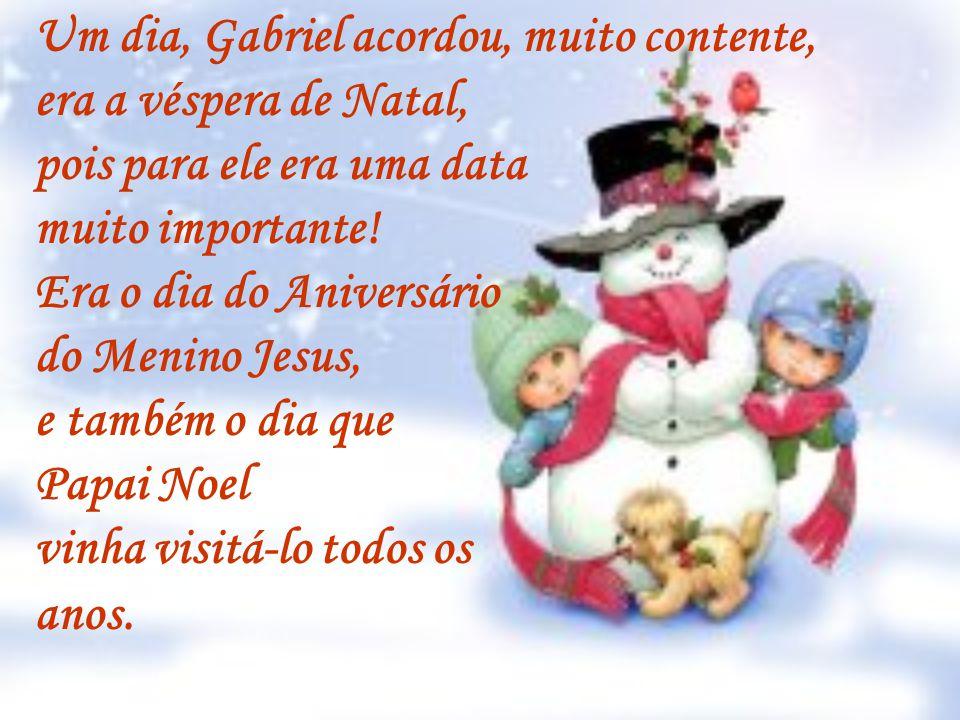 Um dia, Gabriel acordou, muito contente, era a véspera de Natal, pois para ele era uma data muito importante.