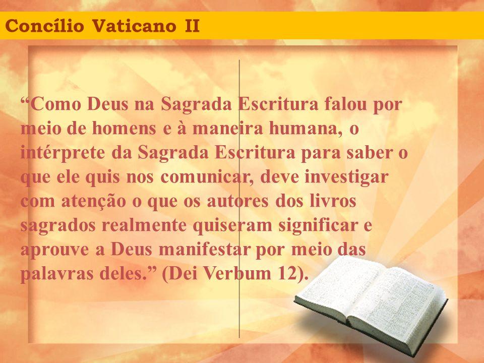 """""""Como Deus na Sagrada Escritura falou por meio de homens e à maneira humana, o intérprete da Sagrada Escritura para saber o que ele quis nos comunicar"""