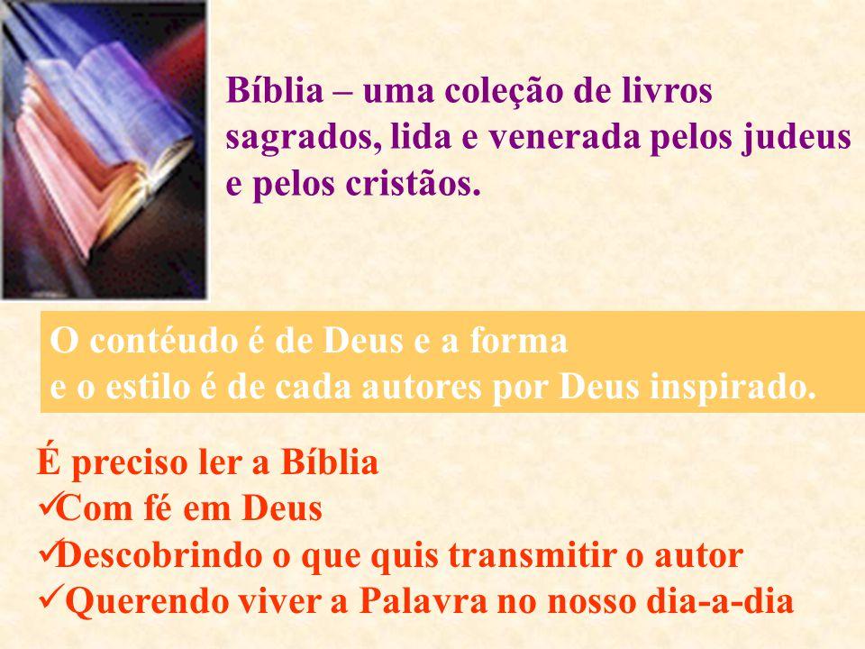 Bíblia – uma coleção de livros sagrados, lida e venerada pelos judeus e pelos cristãos. O contéudo é de Deus e a forma e o estilo é de cada autores po