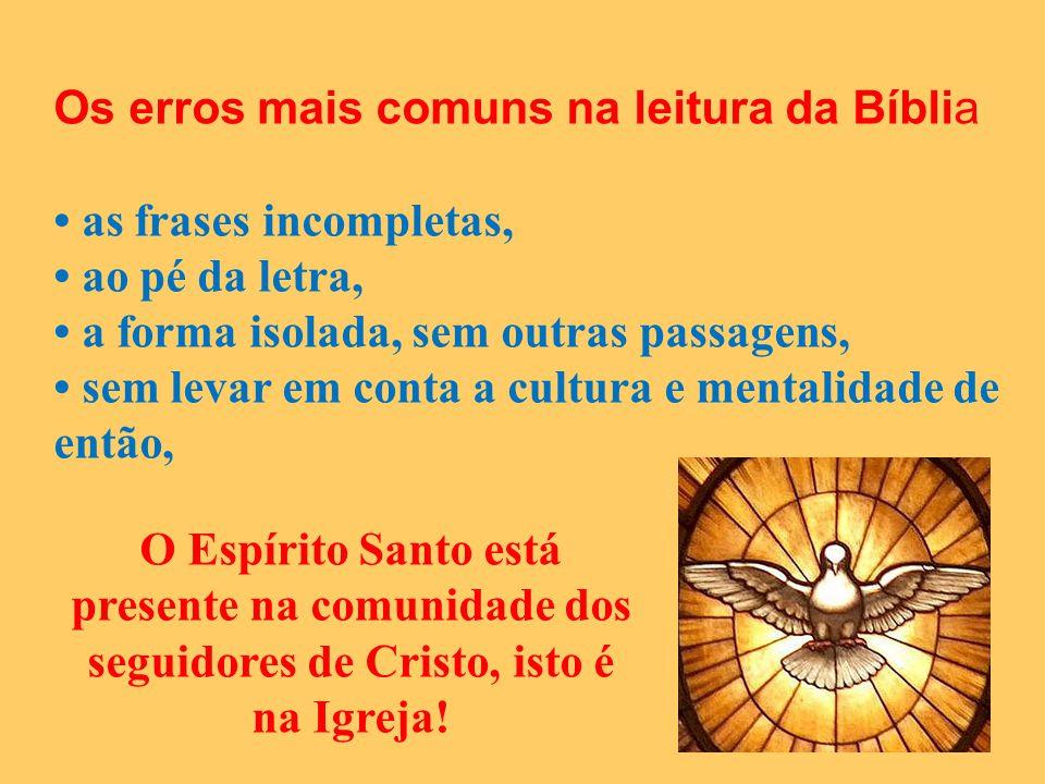 Os erros mais comuns na leitura da Bíblia as frases incompletas, ao pé da letra, a forma isolada, sem outras passagens, sem levar em conta a cultura e