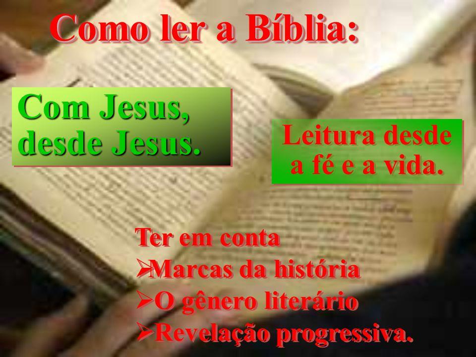 Como ler a Bíblia: Leitura desde a fé e a vida. Com Jesus, desde Jesus. Com Jesus, desde Jesus. Ter em conta  Marcas da história  O gênero literário