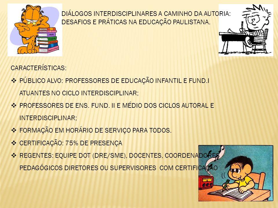 DIÁLOGOS INTERDISCIPLINARES A CAMINHO DA AUTORIA: DESAFIOS E PRÁTICAS NA EDUCAÇÃO PAULISTANA. CARACTERÍSTICAS:  PÚBLICO ALVO: PROFESSORES DE EDUCAÇÃO