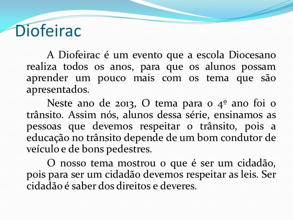 Diofeirac A Diofeirac é um evento que a escola Diocesano realiza todos os anos, para que os alunos possam aprender um pouco mais com os tema que são a
