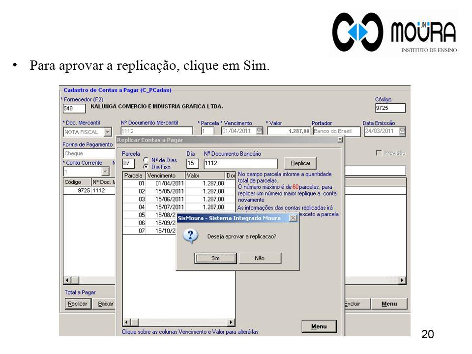 Para aprovar a replicação, clique em Sim. 20