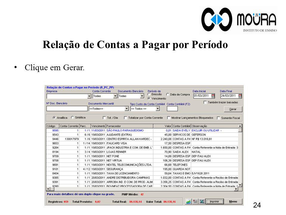 Relação de Contas a Pagar por Período Clique em Gerar. 24