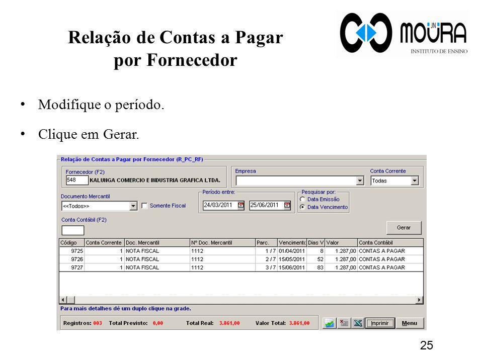 Relação de Contas a Pagar por Fornecedor Modifique o período. Clique em Gerar. 25