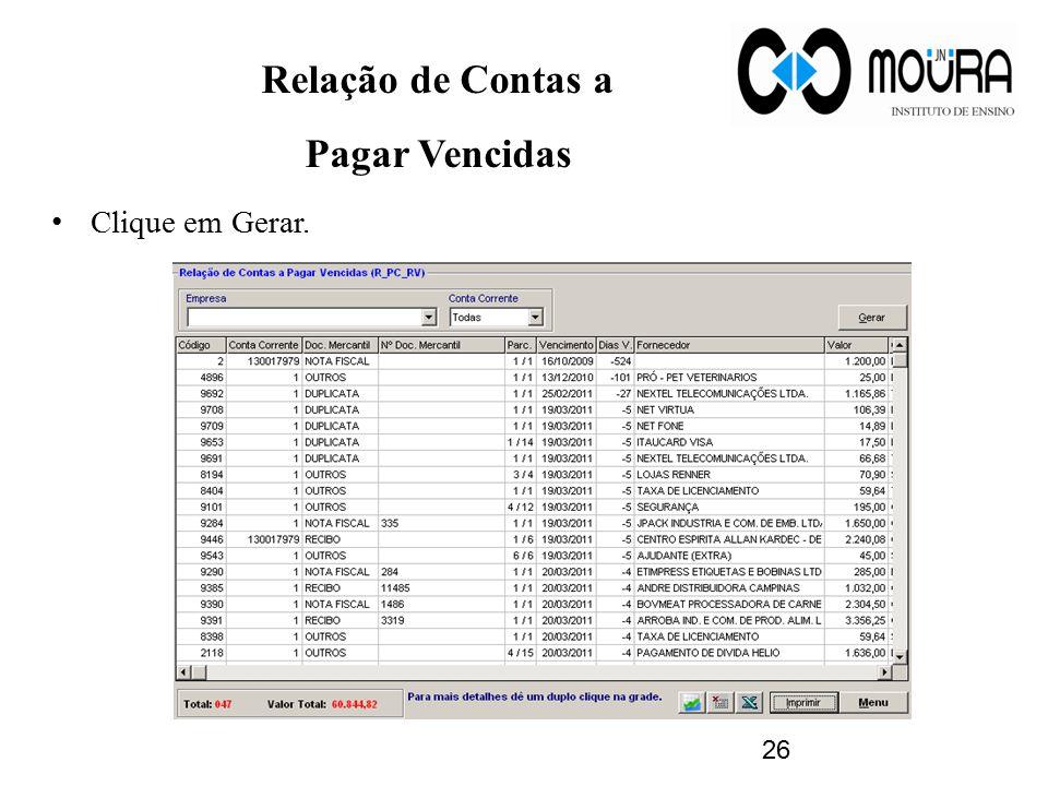 Relação de Contas a Pagar Vencidas Clique em Gerar. 26