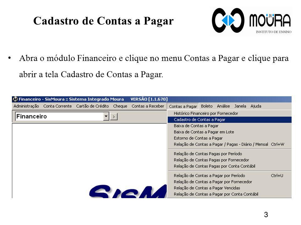 Cadastro de Contas a Pagar Abra o módulo Financeiro e clique no menu Contas a Pagar e clique para abrir a tela Cadastro de Contas a Pagar. 3