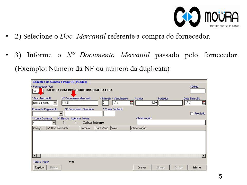 2) Selecione o Doc. Mercantil referente a compra do fornecedor. 3) Informe o Nº Documento Mercantil passado pelo fornecedor. (Exemplo: Número da NF ou