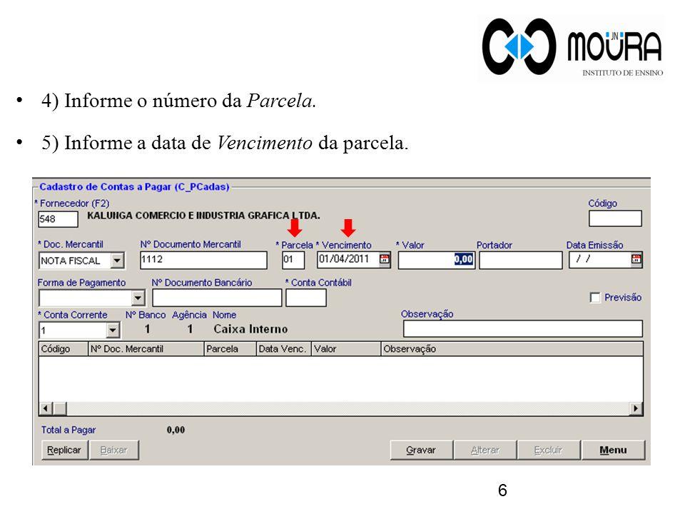 4) Informe o número da Parcela. 5) Informe a data de Vencimento da parcela. 6