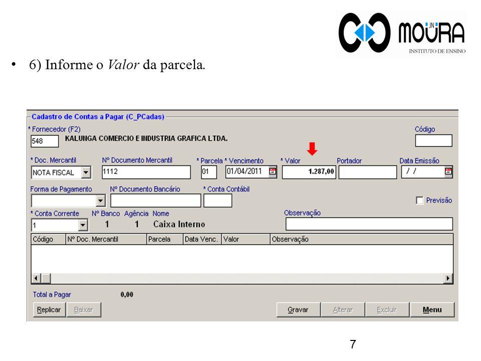 7) No item Portador digite o nome do portador da conta a pagar, geralmente é o nome do banco que ela se encontra.