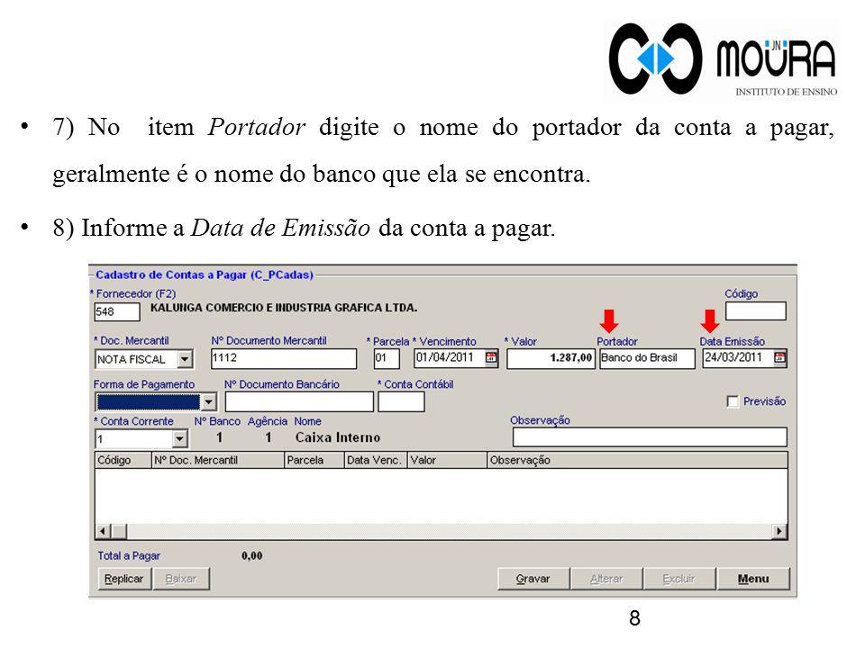 7) No item Portador digite o nome do portador da conta a pagar, geralmente é o nome do banco que ela se encontra. 8) Informe a Data de Emissão da cont