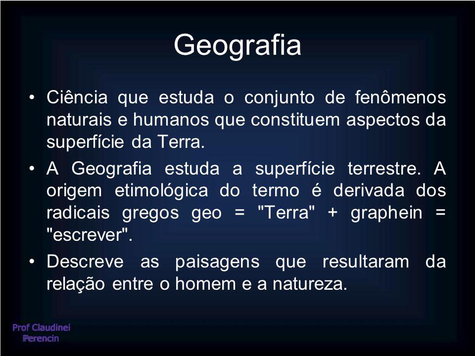 Geografia Ciência que estuda o conjunto de fenômenos naturais e humanos que constituem aspectos da superfície da Terra.