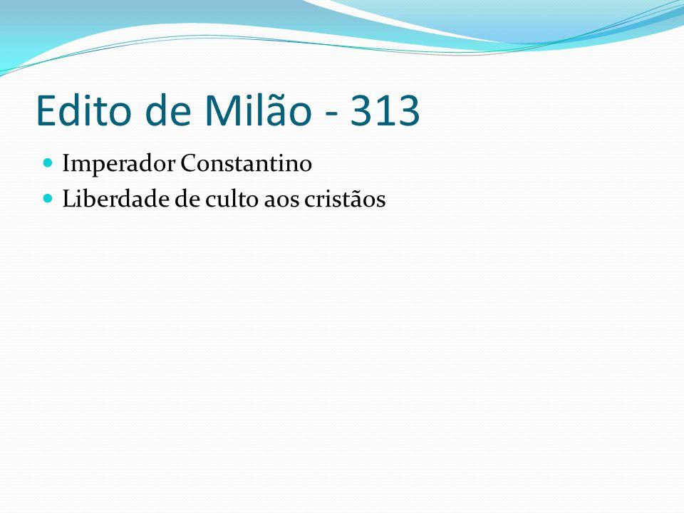 Edito de Milão - 313 Imperador Constantino Liberdade de culto aos cristãos