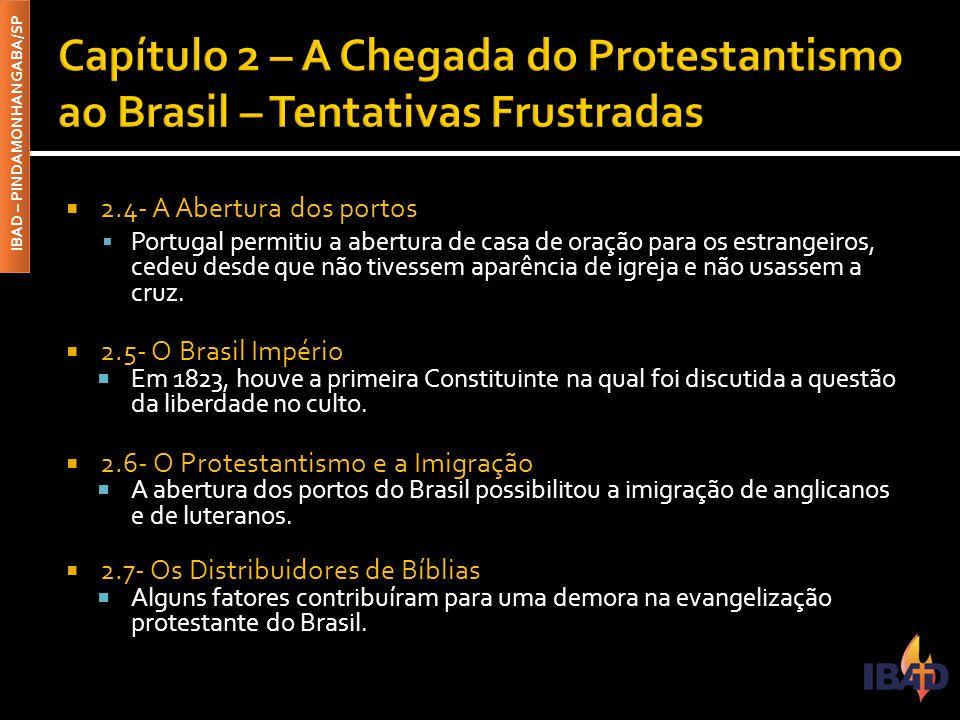 IBAD – PINDAMONHANGABA/SP  2.4- A Abertura dos portos  Portugal permitiu a abertura de casa de oração para os estrangeiros, cedeu desde que não tive