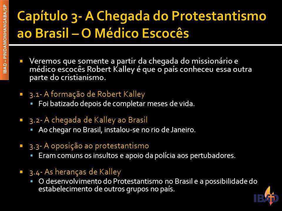 IBAD – PINDAMONHANGABA/SP  Daremos ênfase ao estudo das igrejas históricas ou seja, primeiras denominações protestantes a se instalarem no Brasil.