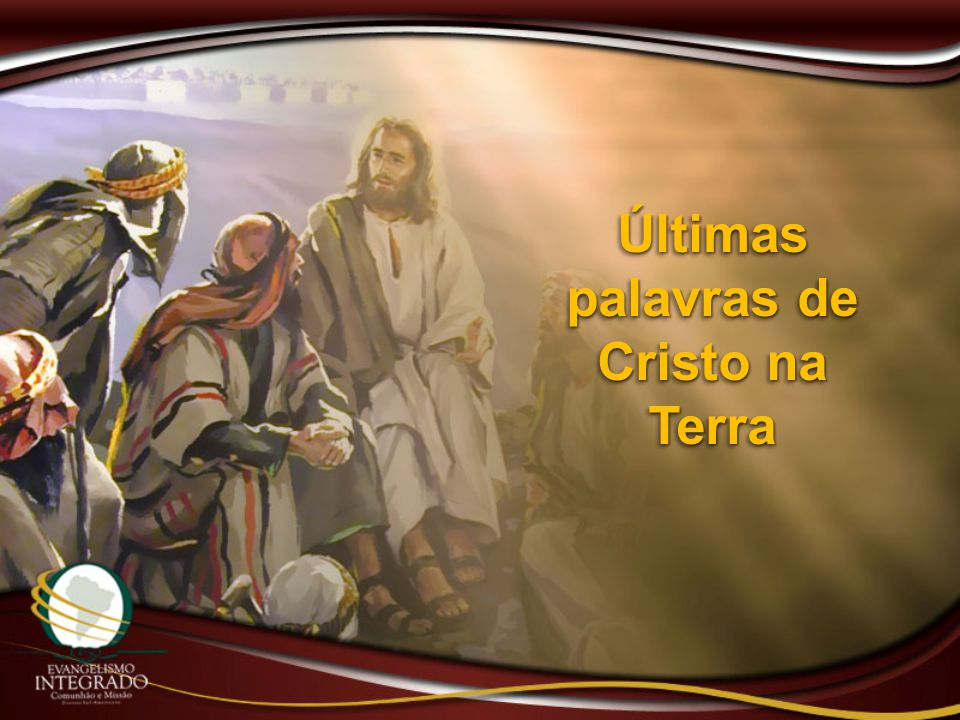 Últimas palavras de Cristo na Terra