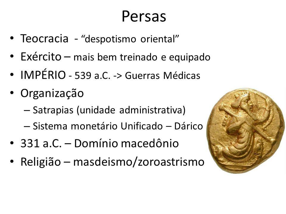Persas Teocracia - despotismo oriental Exército – mais bem treinado e equipado IMPÉRIO - 539 a.C.