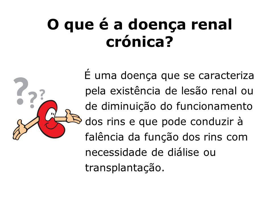 O que é a doença renal crónica? É uma doença que se caracteriza pela existência de lesão renal ou de diminuição do funcionamento dos rins e que pode c