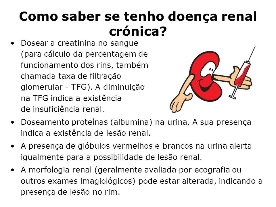 Como saber se tenho doença renal crónica? Dosear a creatinina no sangue (para cálculo da percentagem de funcionamento dos rins, também chamada taxa de
