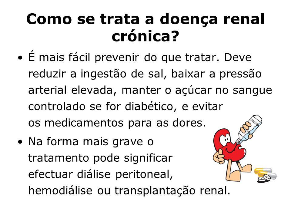 Como se trata a doença renal crónica? É mais fácil prevenir do que tratar. Deve reduzir a ingestão de sal, baixar a pressão arterial elevada, manter o