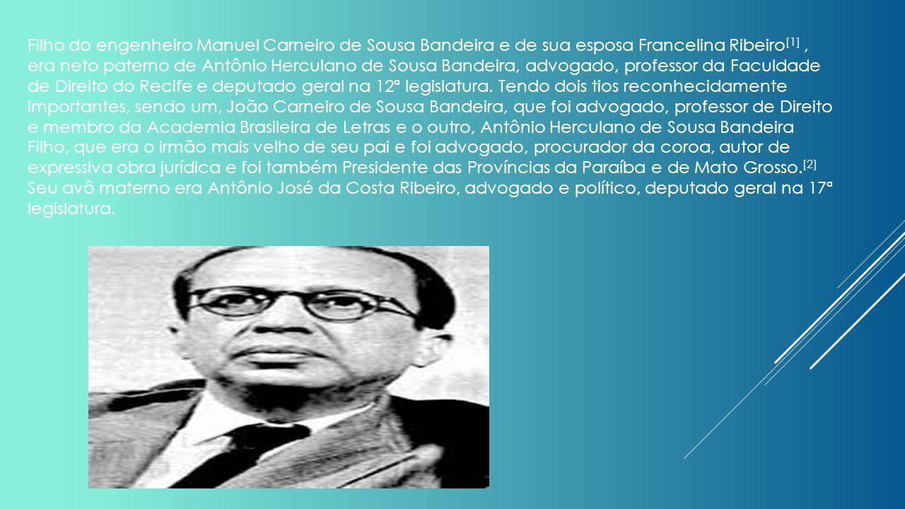 Filho do engenheiro Manuel Carneiro de Sousa Bandeira e de sua esposa Francelina Ribeiro [1], era neto paterno de Antônio Herculano de Sousa Bandeira,