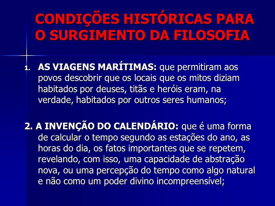 CONDIÇÕES HISTÓRICAS PARA O SURGIMENTO DA FILOSOFIA 1.