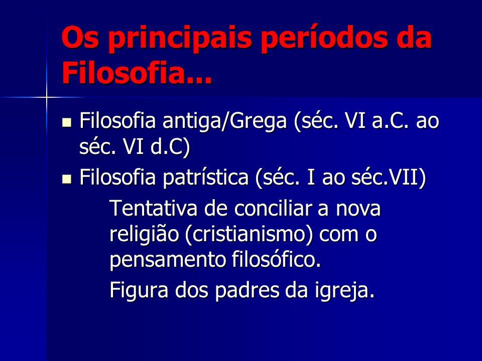 Os principais períodos da Filosofia...Filosofia antiga/Grega (séc.