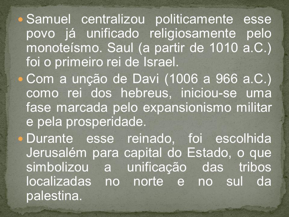 Salomão (906 a 926 a.C.), filho de Davi, desenvolveu o comércio, aumentado a influência do reinado sem recorrer à guerra.